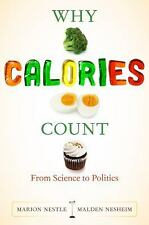 Why Calories Count: From Science to Politics California Studies in Food and Cul