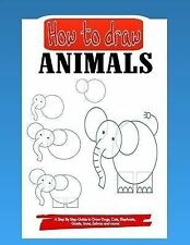 How to Draw Animals : A Step by Step Guide to Draw Dogs, Cats, Elephants,...