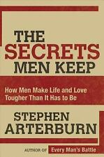 The Secrets Men Keep: How Men Make Life and Love Tougher Than It Has to Be by Ar