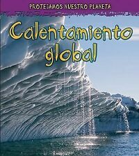 Calentamiento global (Proteger nuestro planeta) (Spanish Edition)