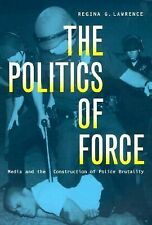 The Politics of Force: Media and the Construction of Police Brutality, , Lawrenc
