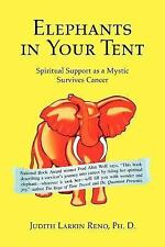 Elephants in Your Tent : Spiritual Support as a Mystic Survives Cancer by...