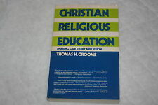 Christian Religious Education : Sharing Our Story and Vision by Thomas H. Gro...