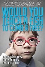 Would You Teach a Fish to Climb a Tree? : A Different Take on Kids with ADD,...