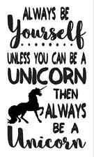 STENCIL*Always be yourself Unicorn*12x20 for Signs Wood Fabric Canvas Kids Room