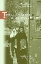 Three Mothers, Three Daughters : Palestinian Women's Stories (Literature of the