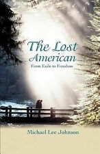 The Lost American : From Exile to Freedom by Michael Johnson (2007, Paperback)
