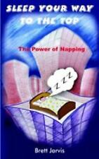 Sleep Your Way to the Top : The Power of Napping by Brett Jarvis (2004,...