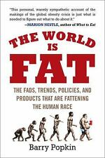The World Is Fat : The Fads, Trends, Policies, and Products That Are...