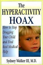 The Hyperactivity Hoax: How to Stop Drugging Your Child and Find Real Medical He