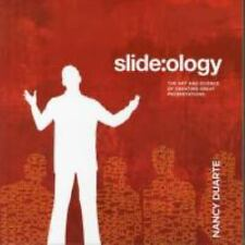 Slide:ology : The Art and Science of Creating Great Presentations, Nancy Duarte