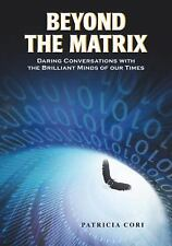Beyond the Matrix: Daring Conversations with the Brilliant Minds of Our Times, C