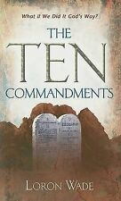 The Ten Commandments: What If We Did It God's Way?, Loron Wade
