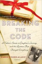 Breaking The Code A Father's Secret A Daughter's Journey Karen Fisher Alaniz