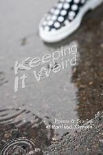 Keeping It Weird : Poetry and Stories of Portland, Oregon by Shawn Aveningo...