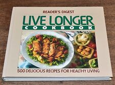 Reader's Digest Live Longer Cookbook 500 Delicious Recipes For Healthy Living
