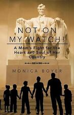 Not on My Watch! : A Mom's Fight for the Heart and Soul of Her Country by...