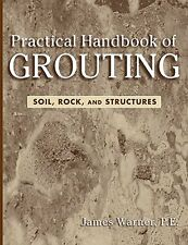 New Practical Handbook of Grouting :Soil, Rock, Structures by James Warner