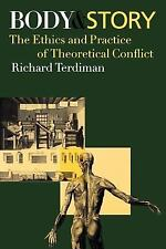 Body and Story : The Ethics and Practice of Theoretical Conflict by Richard...