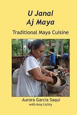 U Janal Aj Maya : Traditional Maya Cuisine by Garcia Aurora Saqui (2013,...
