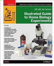 Illustrated Guide to Home Biology Experiments : All Lab, No Lecture by...