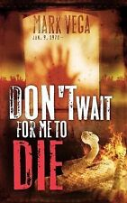 Don't Wait for Me to Die (Spanish Edition), Mark Vega, Good Book