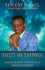 Faulty Foundations! : Discover How to Build on a Firm Foundation! by Vincent...