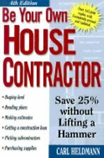 BE YOUR OWN HOUSE CONTRACTOR 4TH ED HELDMANN HOME IMPROVEMENT & CONSTRUCTION NEW