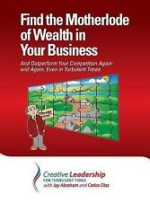 Find the Motherlode of Wealth in Your Business by Jay Abraham and Carlos Dias...