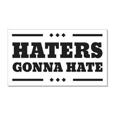 "Haters Gonna Hate car bumper sticker decal 6"" x 3"""