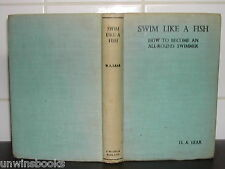 SWIM LIKE a FISH H Lear 1938 HARDBACK 1st Ed ills SWIMMING Swimmer FIRST EDITION