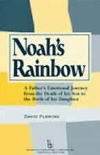 Noah's Rainbow: A Father's Emotional Journey from the Death of His Son to the Bi