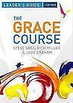 The Grace Course Leader's Guide by Rich Miller, Steve Goss and Jude Graham...