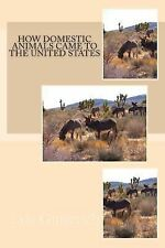How Domestic Animals Came to the United States by Lyle Gingerich (2013,...