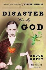 Disaster Was My God: A Novel of the Outlaw Life of Arthur Rimbaud-ExLibrary