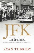 JFK In Ireland: Four Days that Changed a President
