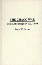 The Chaco War: Bolivia and Paraguay, 1932-35 by Bruce W. Farcau (Hardback, 1996)
