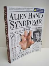 Alien Hand Syndrome: And Other Too-Weird-Not-to-Be-True Stories by Alan Bellows