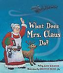 What Does Mrs. Claus Do? by Wharton, Kate
