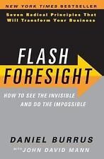 Flash Foresight: How to See the Invisible and Do the Impossible, Daniel Burrus,