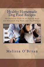 Healthy Homemade Dog Food Recipes : The Definitive Guide to All-Natural Meals...