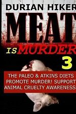 Meat Is Murder 3 - the Paleo and Atkins Diets Promote Murder - Support Animal...