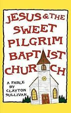 Jesus and the Sweet Pilgrim Baptist Church by Clayton Sullivan (2001,...