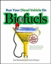 Run Your Diesel Vehicle on Biofuels: A Do-Yourself Manual: A Do-It-Yourself Manu