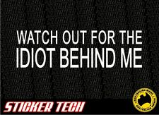WATCH OUT FOR THE IDIOT DRIVING FUNNY NOVELTY STICKER DECAL SUIT 4X4 CAR TRUCK