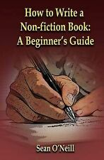 How to Write a Non-Fiction Book: A Beginner's Guide by Sean O'Neill...