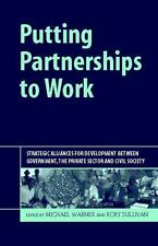 Putting Partnerships to Work: Strategic Alliances for Development Between Govern