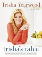 Trisha's Table : My Feel-Good Favorites for a Balanced Life by Trisha...