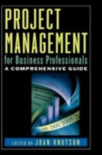 Project Management for Business Professionals : A Comprehensive Guide by Joan...