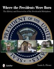 Where the Presidents Were Born: The History & Preservation of the Presidential B